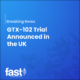 Breaking news; GTX-102 Trial Announced in the UK
